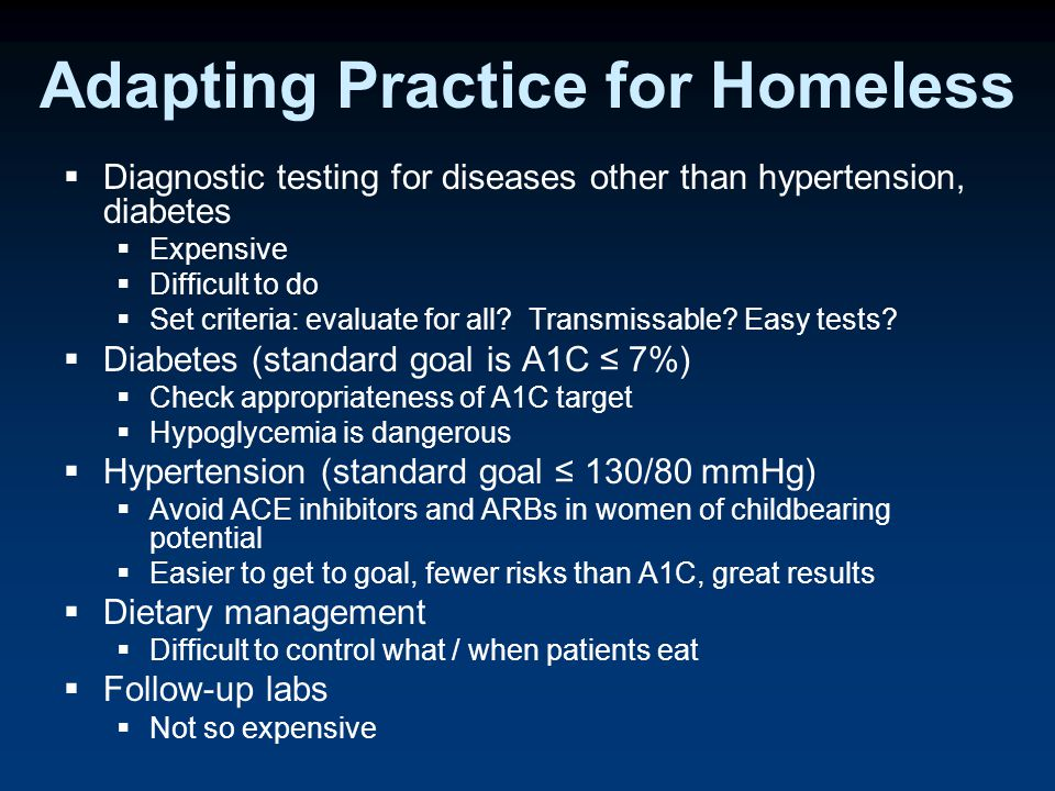 Adapting Practice for Homeless  Diagnostic testing for diseases other than hypertension, diabetes  Expensive  Difficult to do  Set criteria: evaluate for all.
