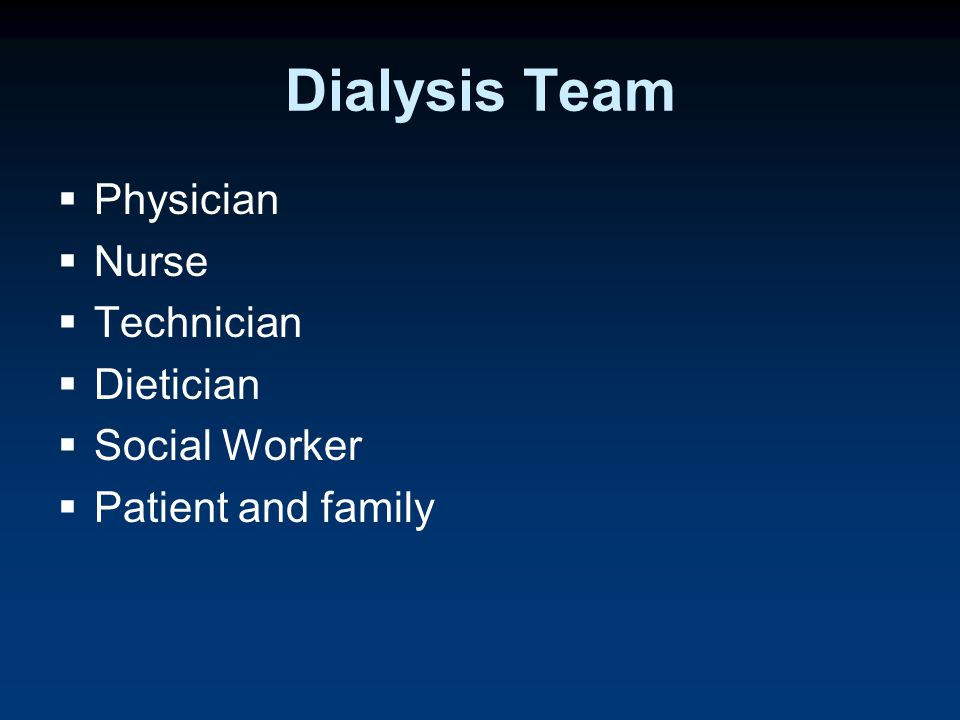 Dialysis Team  Physician  Nurse  Technician  Dietician  Social Worker  Patient and family