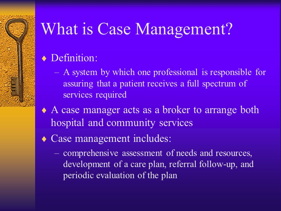 Care Plan*  Development of short and long term goals  Identification of barriers to meeting goals or compliance with plans  Development of schedules for follow up and communication with members  Development and communication of self- management plans for members  Assessment of progress against case management plans and goals and modification as necessary *2007 NCQA QI 7 Element F