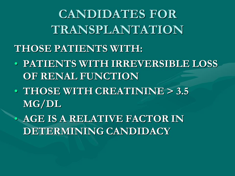 CANDIDATES FOR TRANSPLANTATION THOSE PATIENTS WITH: PATIENTS WITH IRREVERSIBLE LOSS OF RENAL FUNCTIONPATIENTS WITH IRREVERSIBLE LOSS OF RENAL FUNCTION