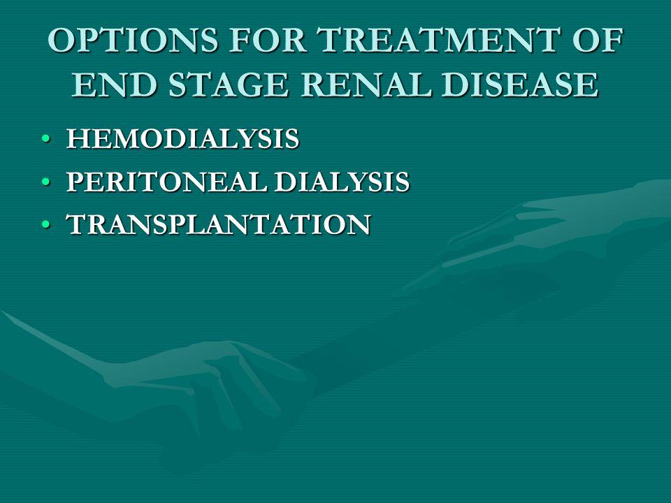 OPTIONS FOR TREATMENT OF END STAGE RENAL DISEASE HEMODIALYSISHEMODIALYSIS PERITONEAL DIALYSISPERITONEAL DIALYSIS TRANSPLANTATIONTRANSPLANTATION