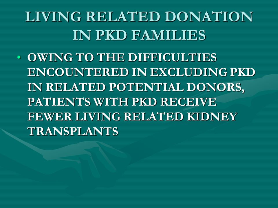 LIVING RELATED DONATION IN PKD FAMILIES OWING TO THE DIFFICULTIES ENCOUNTERED IN EXCLUDING PKD IN RELATED POTENTIAL DONORS, PATIENTS WITH PKD RECEIVE