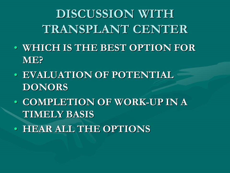 DISCUSSION WITH TRANSPLANT CENTER WHICH IS THE BEST OPTION FOR ME?WHICH IS THE BEST OPTION FOR ME? EVALUATION OF POTENTIAL DONORSEVALUATION OF POTENTI
