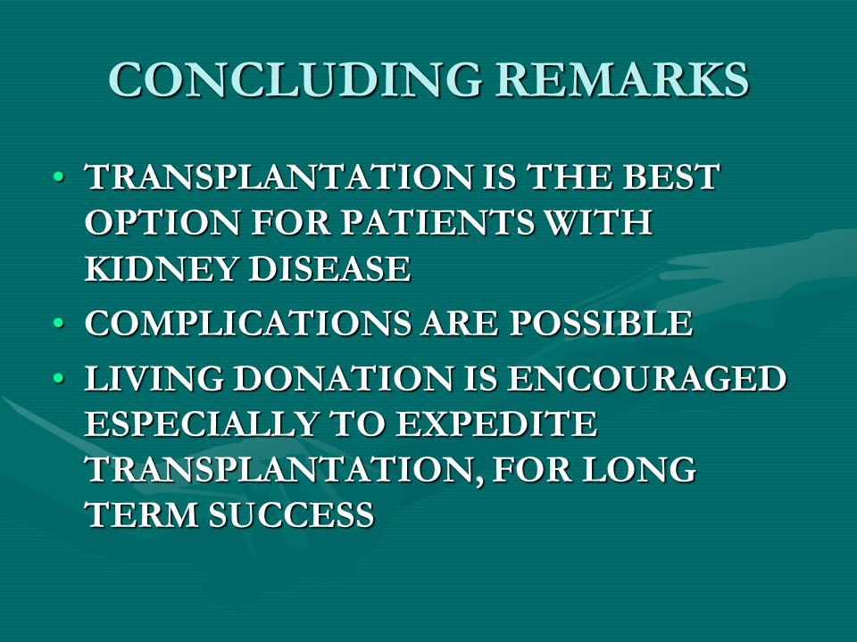 CONCLUDING REMARKS TRANSPLANTATION IS THE BEST OPTION FOR PATIENTS WITH KIDNEY DISEASETRANSPLANTATION IS THE BEST OPTION FOR PATIENTS WITH KIDNEY DISE