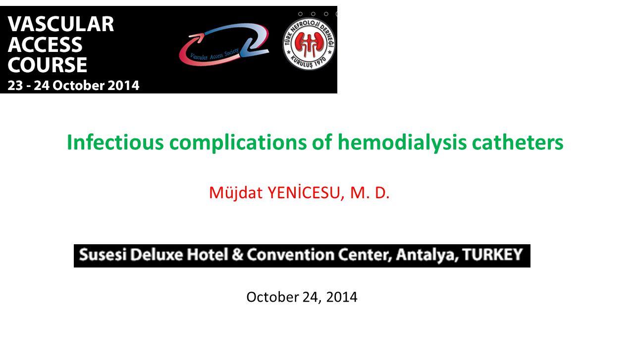 Infectious complications of hemodialysis catheters Müjdat YENİCESU, M. D. October 24, 2014
