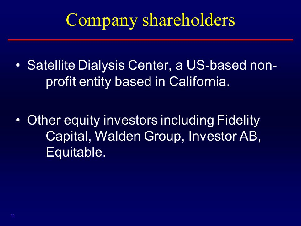 32 Company shareholders Satellite Dialysis Center, a US-based non- profit entity based in California.