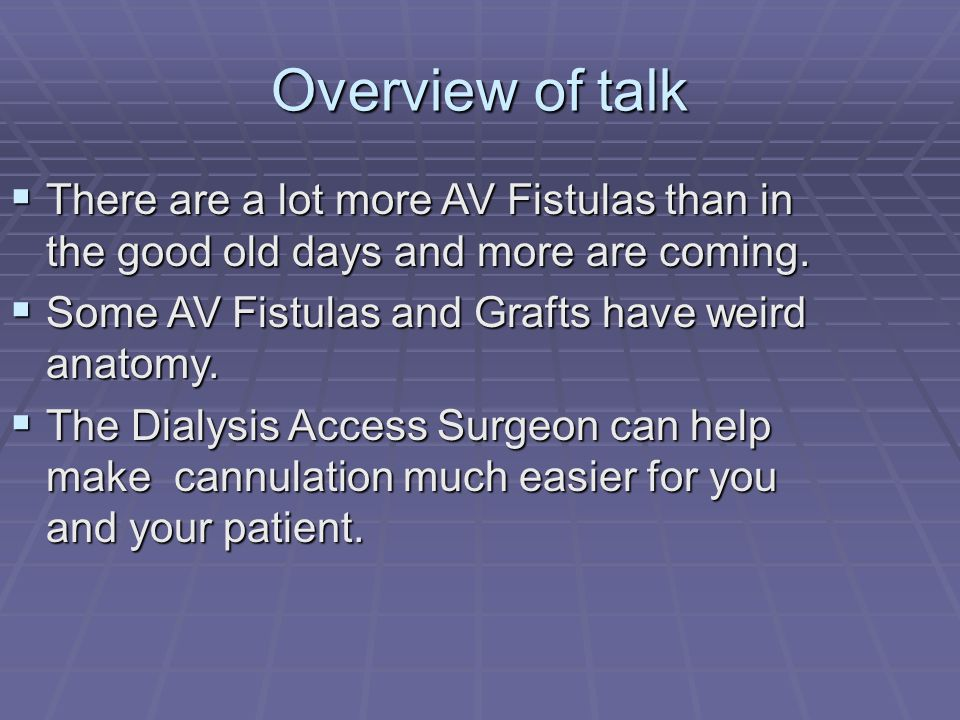 Overview of talk  There are a lot more AV Fistulas than in the good old days and more are coming.