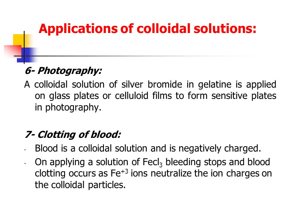 Applications of colloidal solutions: 6- Photography: A colloidal solution of silver bromide in gelatine is applied on glass plates or celluloid films