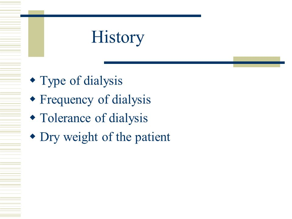 History  Type of dialysis  Frequency of dialysis  Tolerance of dialysis  Dry weight of the patient
