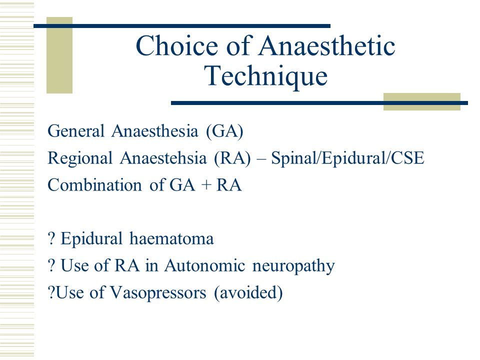 Choice of Anaesthetic Technique General Anaesthesia (GA) Regional Anaestehsia (RA) – Spinal/Epidural/CSE Combination of GA + RA .