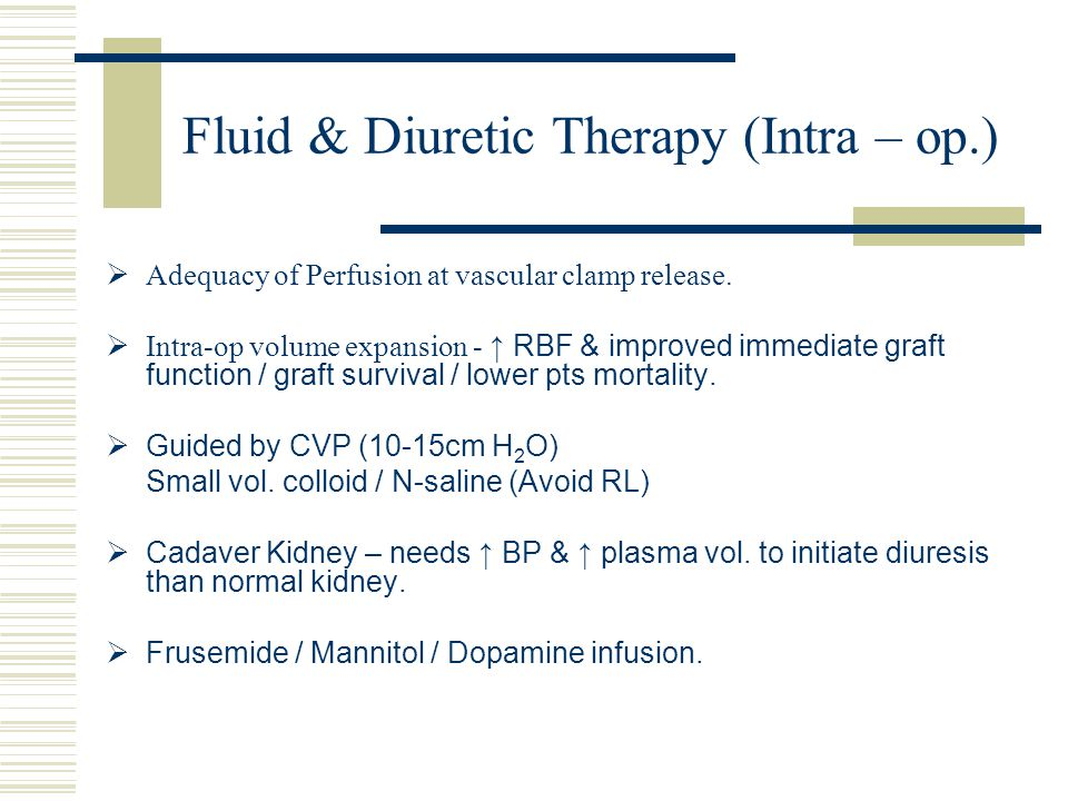 Fluid & Diuretic Therapy (Intra – op.)  Adequacy of Perfusion at vascular clamp release.