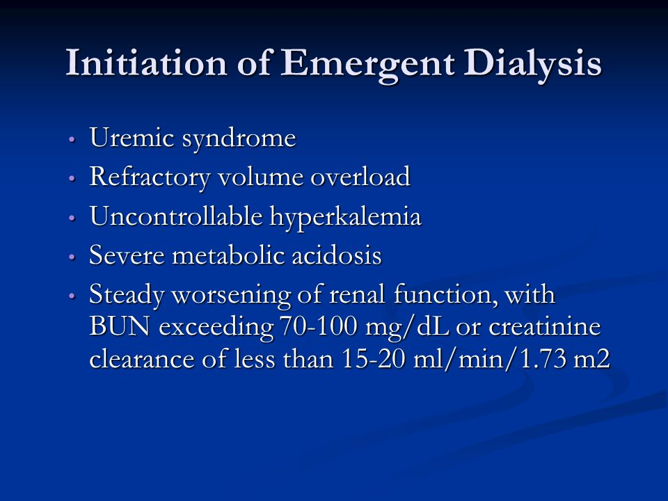 Initiation of Emergent Dialysis Uremic syndrome Uremic syndrome Refractory volume overload Refractory volume overload Uncontrollable hyperkalemia Unco