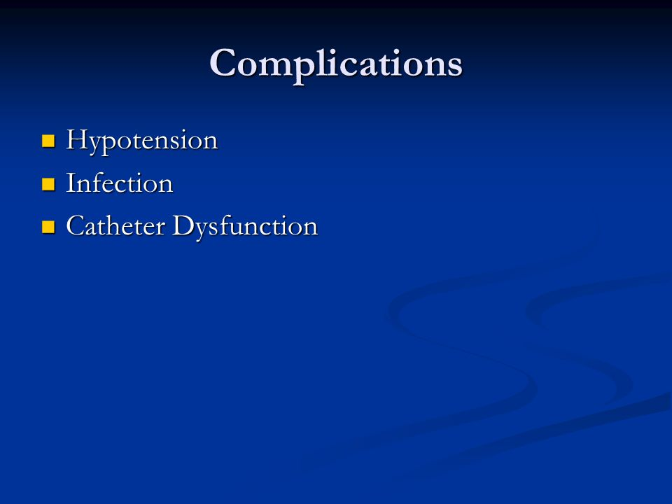 Complications Hypotension Hypotension Infection Infection Catheter Dysfunction Catheter Dysfunction
