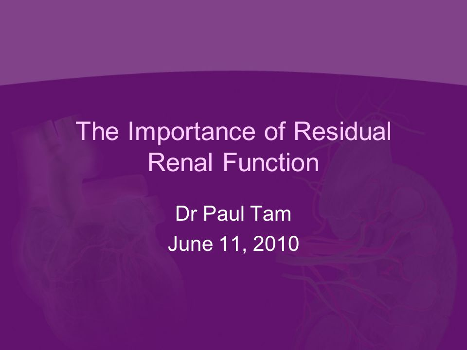 The Importance of Residual Renal Function Dr Paul Tam June 11, 2010