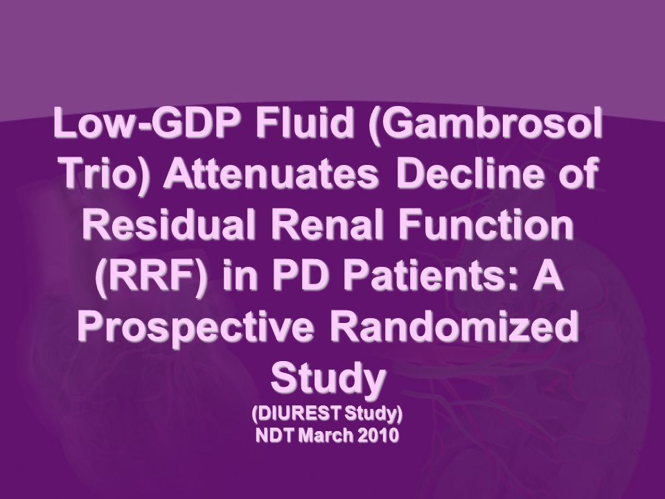 Low-GDP Fluid (Gambrosol Trio) Attenuates Decline of Residual Renal Function (RRF) in PD Patients: A Prospective Randomized Study (DIUREST Study) NDT March 2010