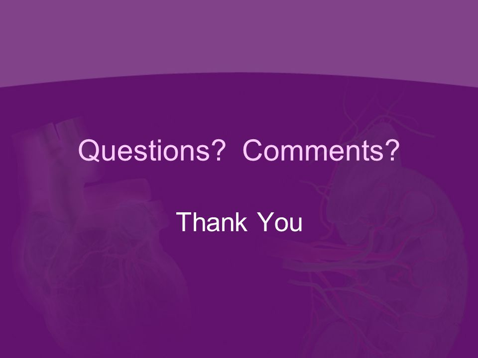 Questions Comments Thank You