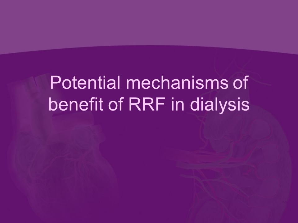 Potential mechanisms of benefit of RRF in dialysis