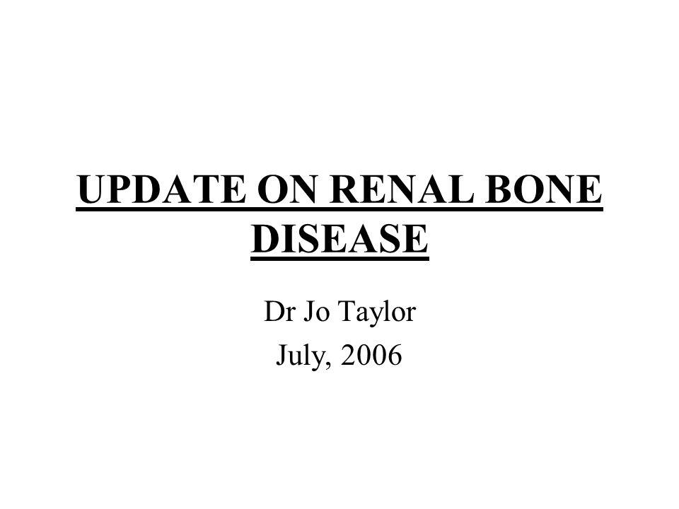 UPDATE ON RENAL BONE DISEASE Dr Jo Taylor July, 2006