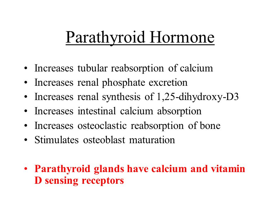 Parathyroid Hormone Increases tubular reabsorption of calcium Increases renal phosphate excretion Increases renal synthesis of 1,25-dihydroxy-D3 Incre