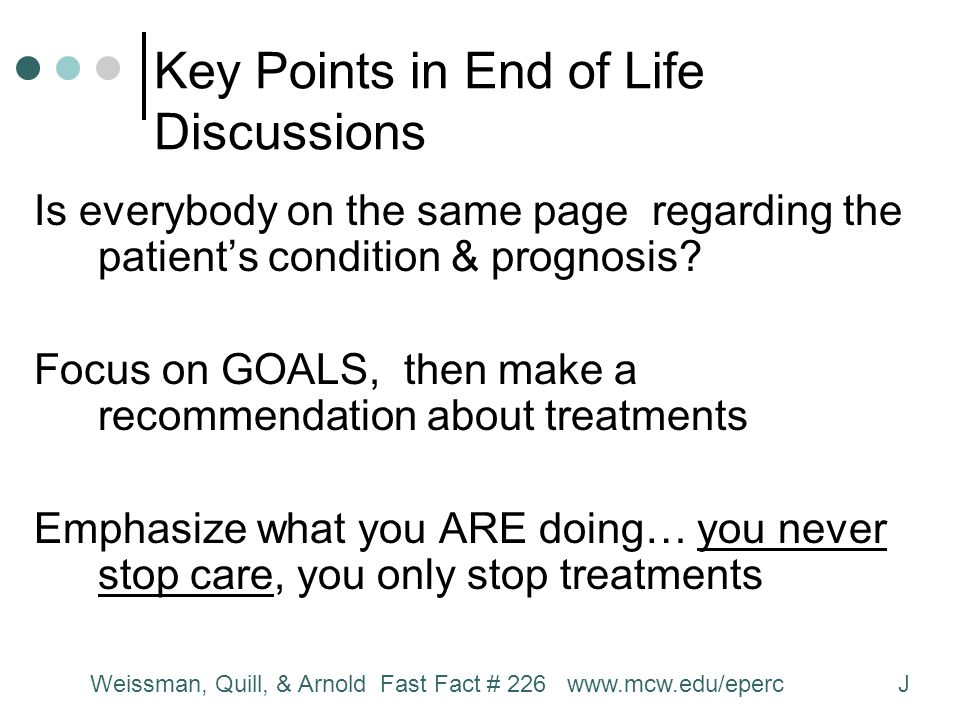 Key Points in End of Life Discussions Is everybody on the same page regarding the patient's condition & prognosis.