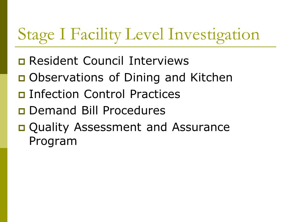 Stage I Facility Level Investigation  Resident Council Interviews  Observations of Dining and Kitchen  Infection Control Practices  Demand Bill Pr