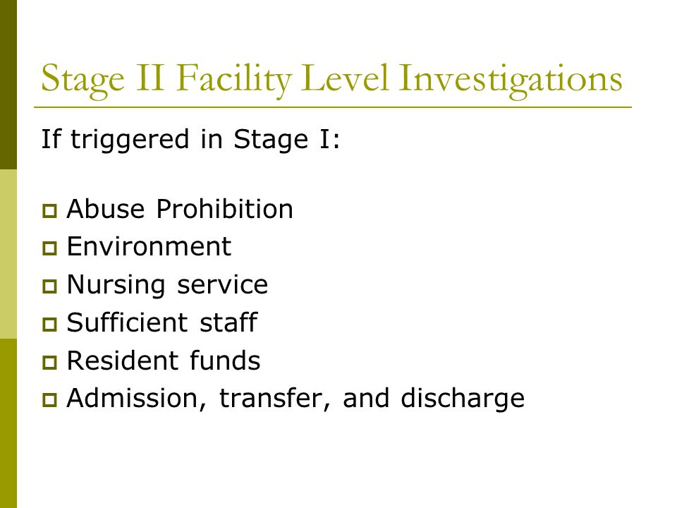 Stage II Facility Level Investigations If triggered in Stage I:  Abuse Prohibition  Environment  Nursing service  Sufficient staff  Resident fund
