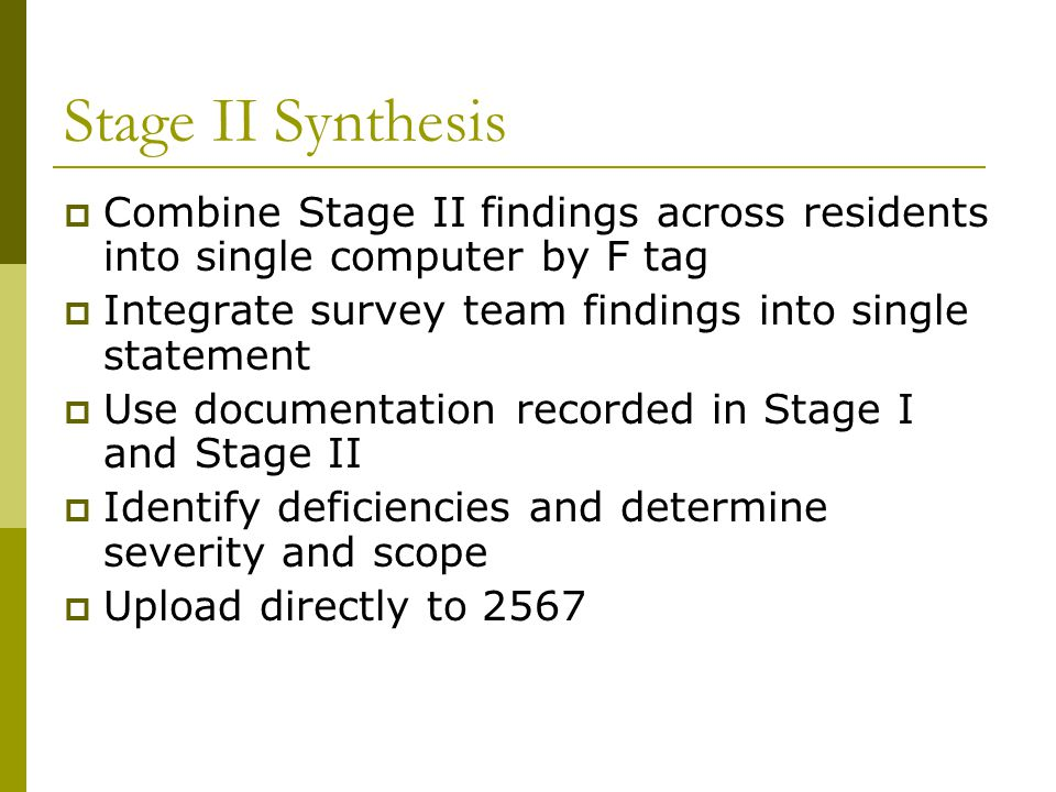 Stage II Synthesis  Combine Stage II findings across residents into single computer by F tag  Integrate survey team findings into single statement 