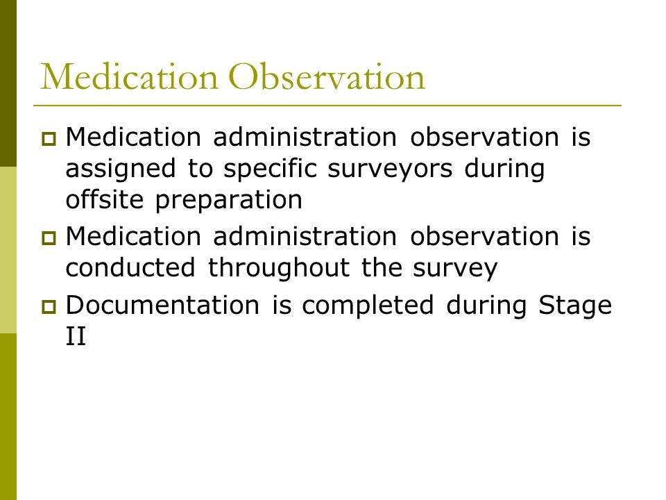 Medication Observation  Medication administration observation is assigned to specific surveyors during offsite preparation  Medication administratio