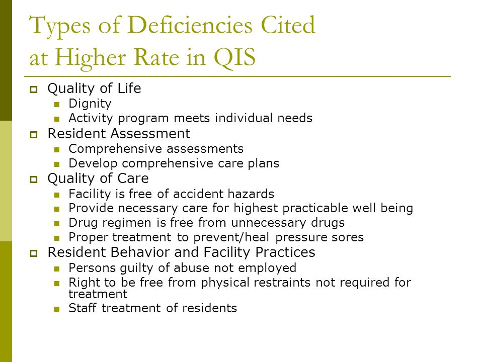 Types of Deficiencies Cited at Higher Rate in QIS  Quality of Life Dignity Activity program meets individual needs  Resident Assessment Comprehensiv