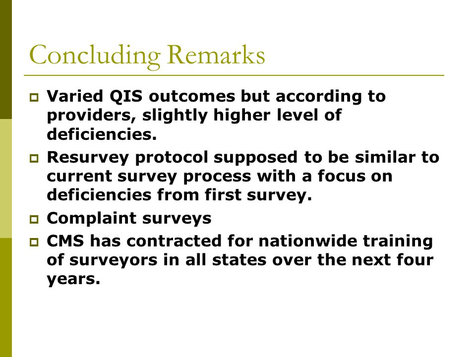 Concluding Remarks  Varied QIS outcomes but according to providers, slightly higher level of deficiencies.  Resurvey protocol supposed to be similar