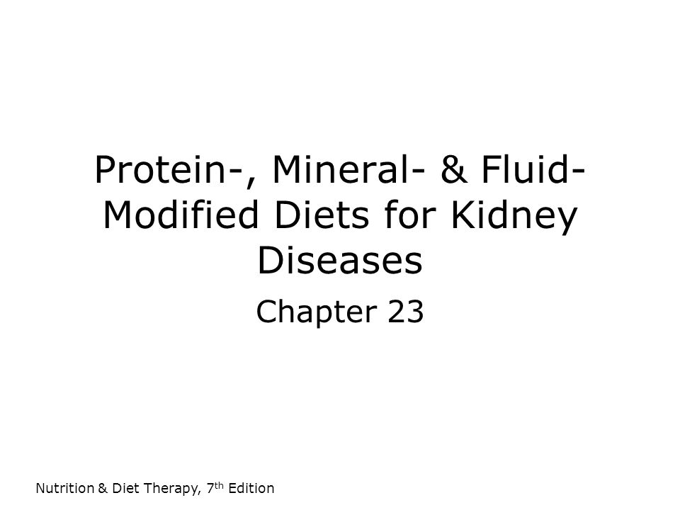 Nutrition & Diet Therapy, 7 th Edition Protein-, Mineral- & Fluid- Modified Diets for Kidney Diseases Chapter 23