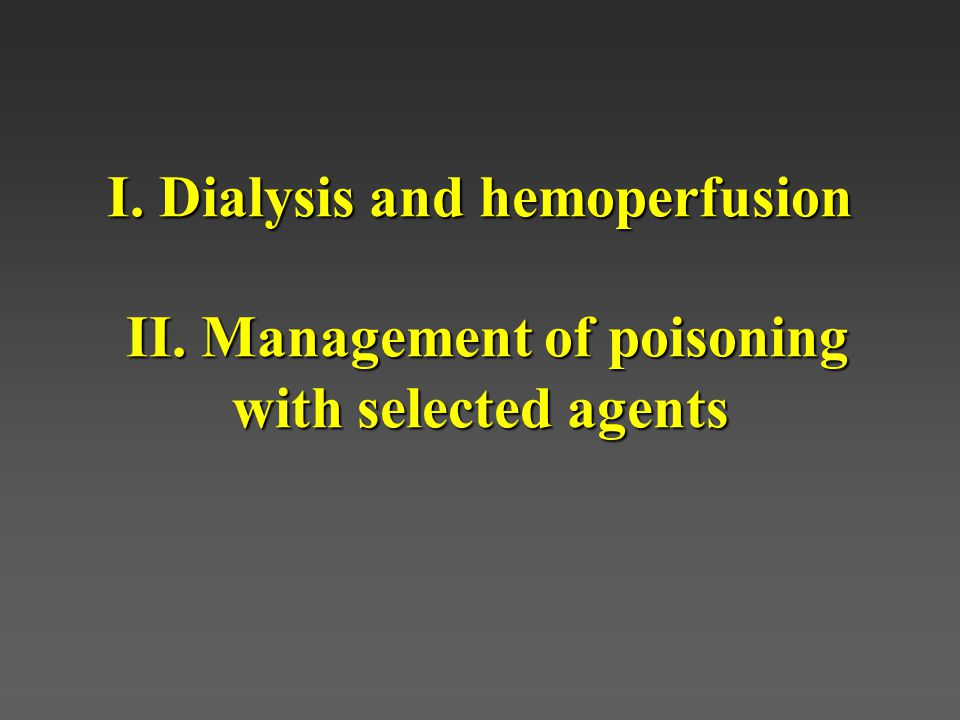 Methanol, Ethylene Glycol Indications for dialysis:Indications for dialysis: –elevated level > 50 mg/dL –severe acidosis –Renal failure –Visual symptoms/signs –Deteriorating vital signs despite intensive supportive care Notes:Notes: –HD only - not adsorbed to AC –give blocking drug (EtOH, 4-MP) –need to increase dosing during dialysis