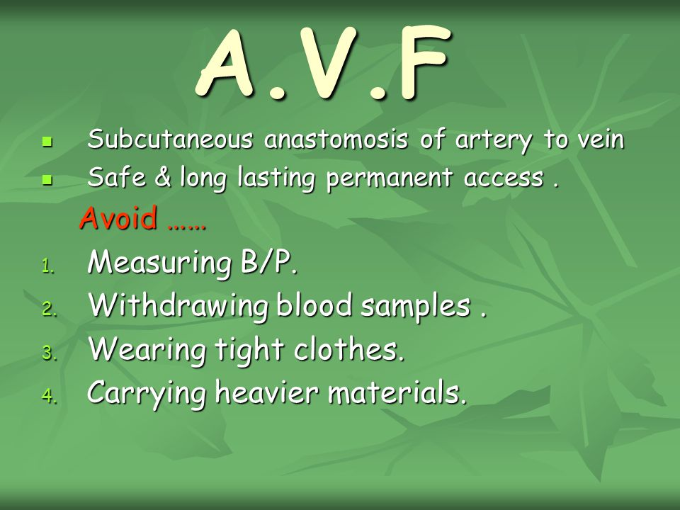 A.V.F Subcutaneous anastomosis of artery to vein Subcutaneous anastomosis of artery to vein Safe & long lasting permanent access.