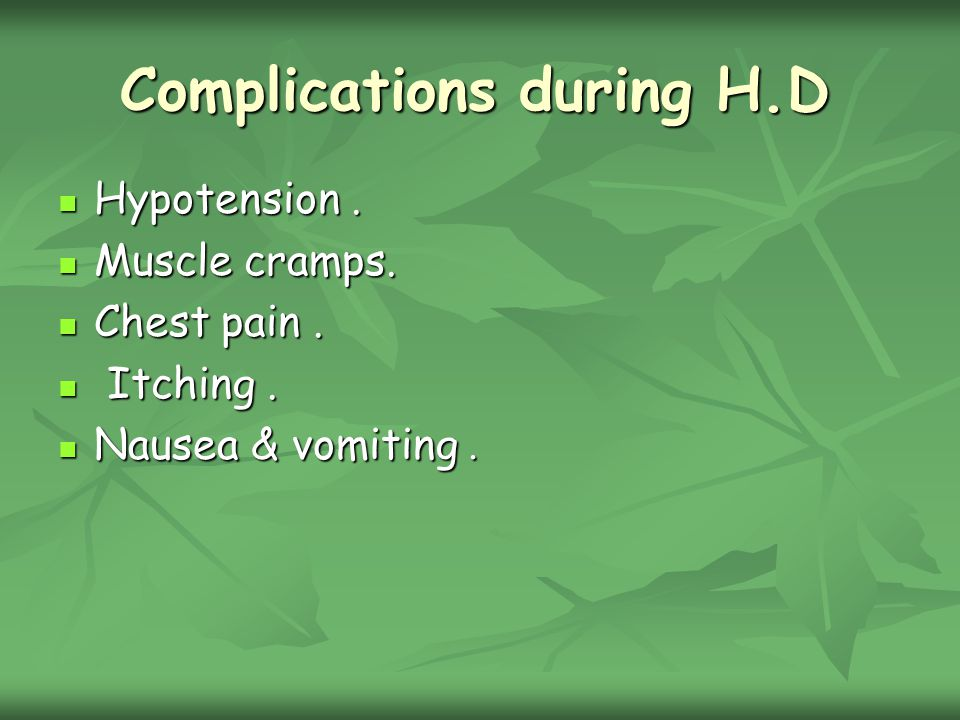 Complications during H.D Hypotension. Hypotension.