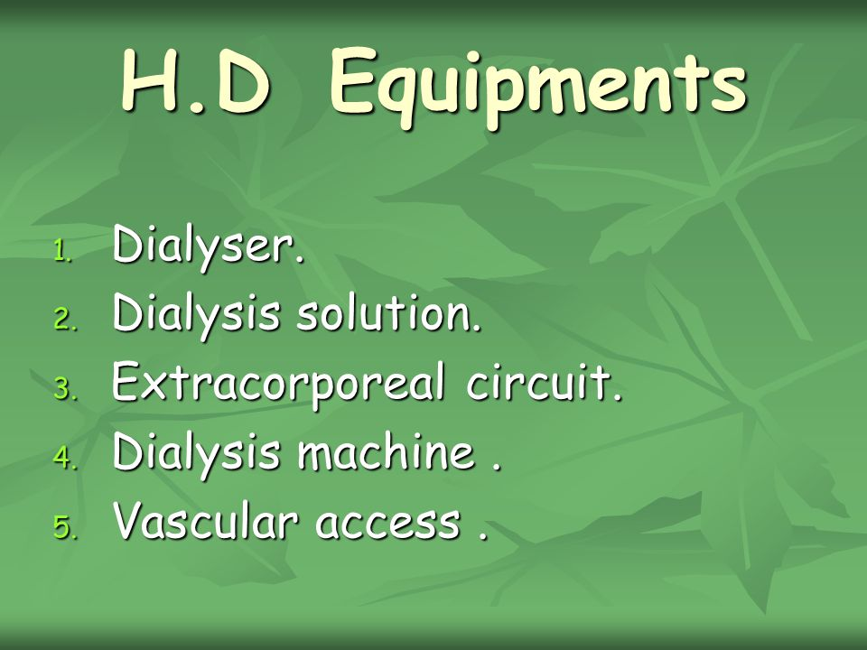 H.D Equipments 1. Dialyser. 2. Dialysis solution.