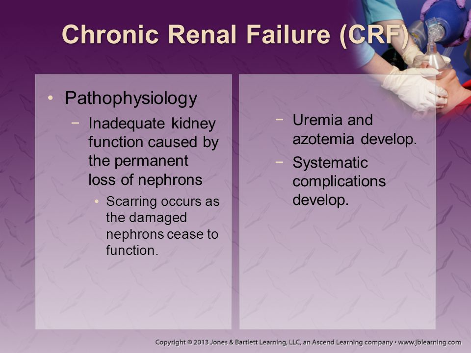 Chronic Renal Failure (CRF) Pathophysiology −Inadequate kidney function caused by the permanent loss of nephrons Scarring occurs as the damaged nephro