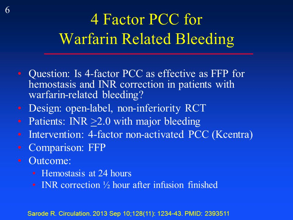 6 4 Factor PCC for Warfarin Related Bleeding Question: Is 4-factor PCC as effective as FFP for hemostasis and INR correction in patients with warfarin-related bleeding.