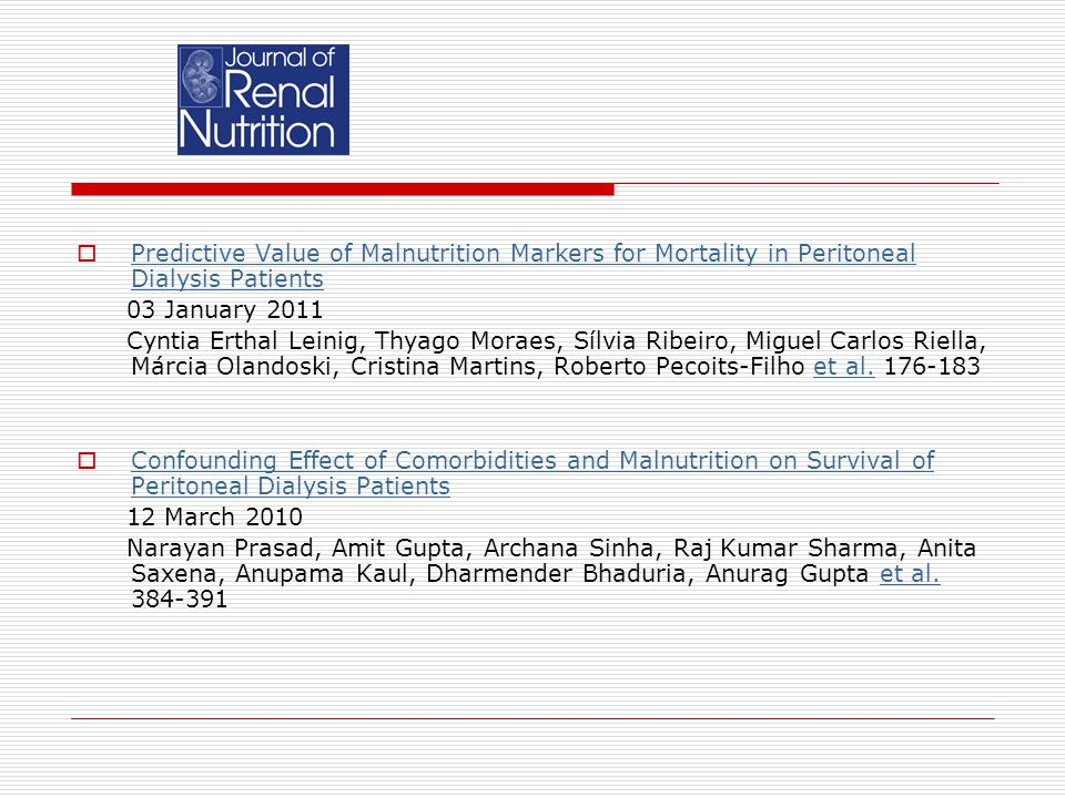  Predictive Value of Malnutrition Markers for Mortality in Peritoneal Dialysis Patients Predictive Value of Malnutrition Markers for Mortality in Peritoneal Dialysis Patients 03 January 2011 Cyntia Erthal Leinig, Thyago Moraes, Sílvia Ribeiro, Miguel Carlos Riella, Márcia Olandoski, Cristina Martins, Roberto Pecoits-Filho et al.
