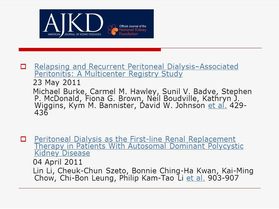  Relapsing and Recurrent Peritoneal Dialysis–Associated Peritonitis: A Multicenter Registry Study Relapsing and Recurrent Peritoneal Dialysis–Associated Peritonitis: A Multicenter Registry Study 23 May 2011 Michael Burke, Carmel M.