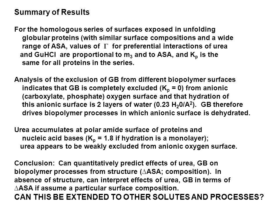 Summary of Results For the homologous series of surfaces exposed in unfolding globular proteins (with similar surface compositions and a wide range of ASA, values of  for preferential interactions of urea and GuHCl are proportional to m 3 and to ASA, and K p is the same for all proteins in the series.