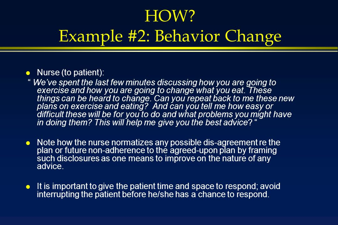 """HOW? Example #2: Behavior Change l Nurse (to patient): """" We've spent the last few minutes discussing how you are going to exercise and how you are goi"""