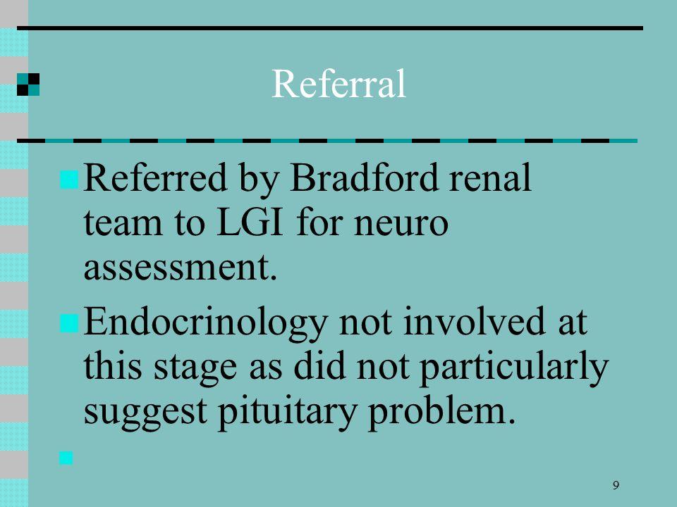 10 Progress 11, 13, 15 June 2007 - renal dialysis at LGI 11 th June 2007 – Transphenoidal Pituitary biopsy at LGI 2 days post surgery became dizzy.