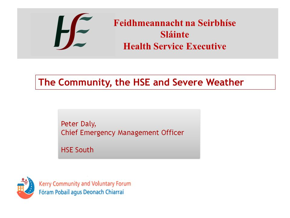 Feidhmeannacht na Seirbhíse Sláinte Health Service Executive Peter Daly, Chief Emergency Management Officer HSE South Peter Daly, Chief Emergency Mana