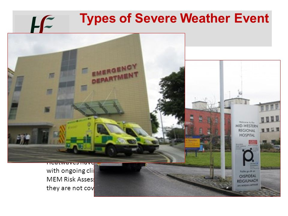 Experience shows that Ireland is threatened by different types of severe weather including: Flooding Frost/Ice Heavy Snow Severe Winds Thunderstorms H