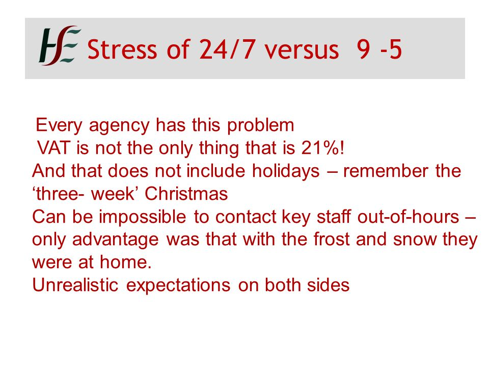 Stress of 24/7 versus 9 -5 Every agency has this problem VAT is not the only thing that is 21%! And that does not include holidays – remember the 'thr
