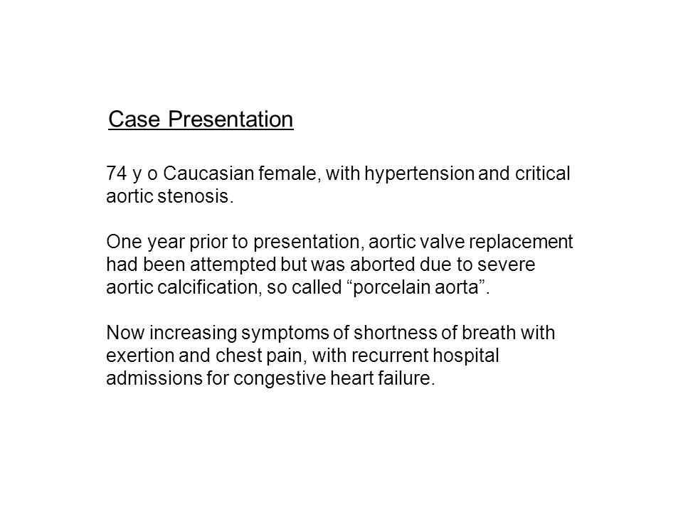 Case Presentation 74 y o Caucasian female, with hypertension and critical aortic stenosis.