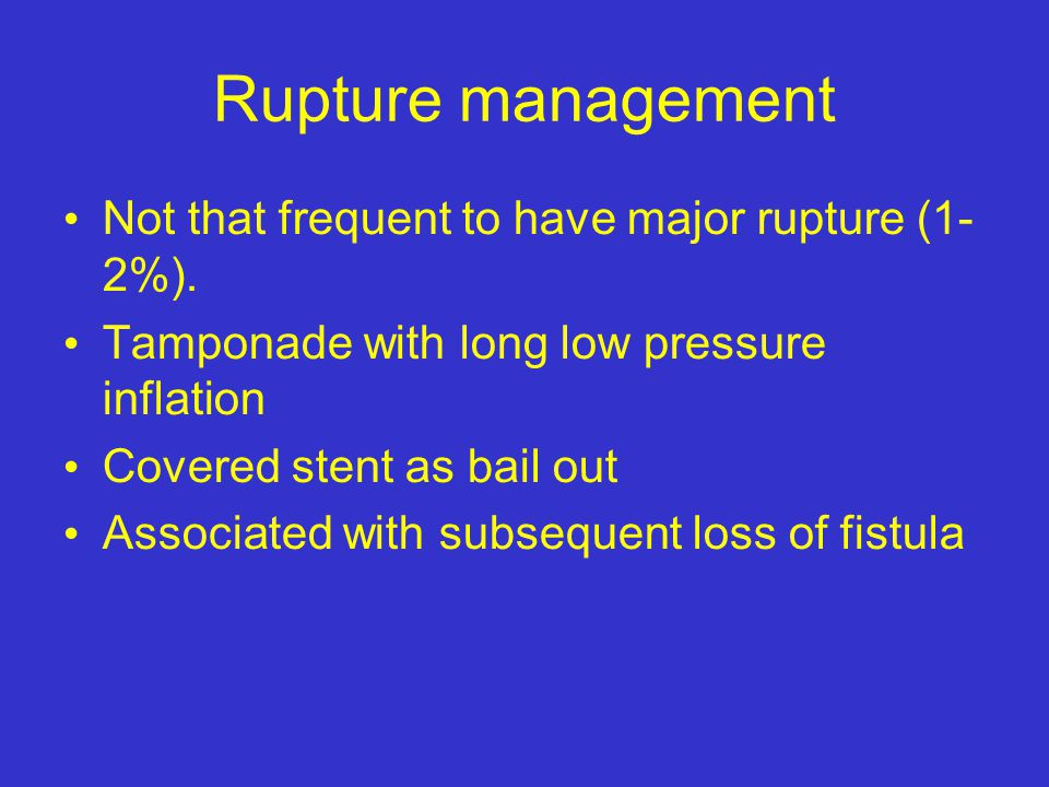Rupture management Not that frequent to have major rupture (1- 2%). Tamponade with long low pressure inflation Covered stent as bail out Associated wi