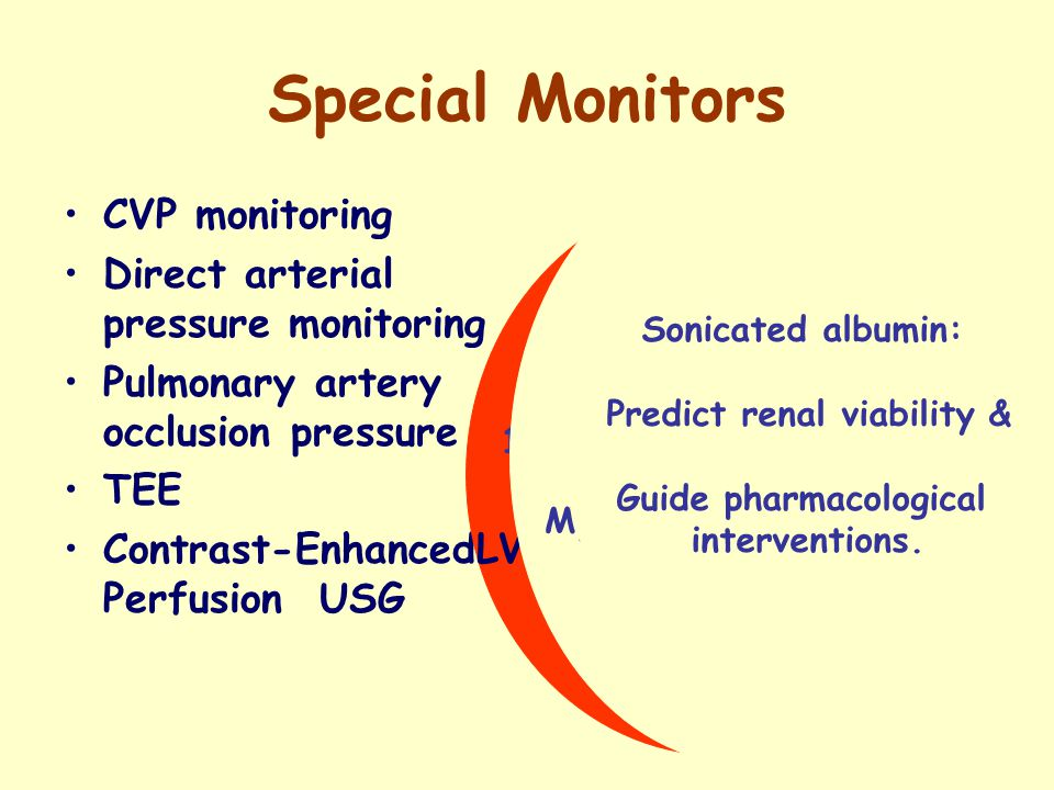 Special Monitors CVP monitoring Direct arterial pressure monitoring Pulmonary artery occlusion pressure TEE Contrast-Enhanced Perfusion USG Systolic BP variation correlates well with LV end-diastolic volume >20/15 1.Poorly controlled hypertension 2.
