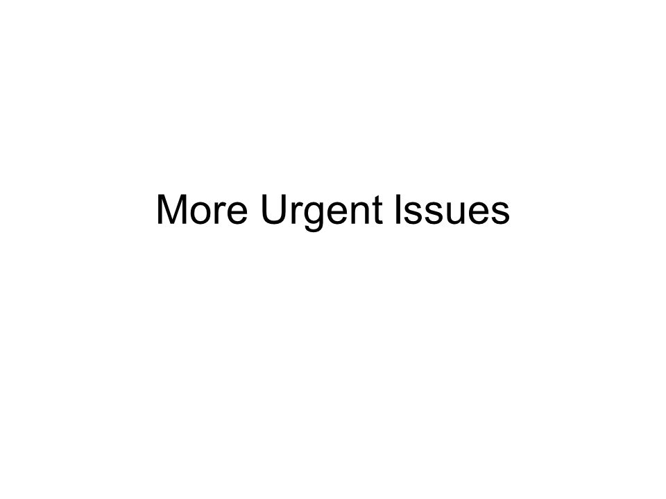 More Urgent Issues