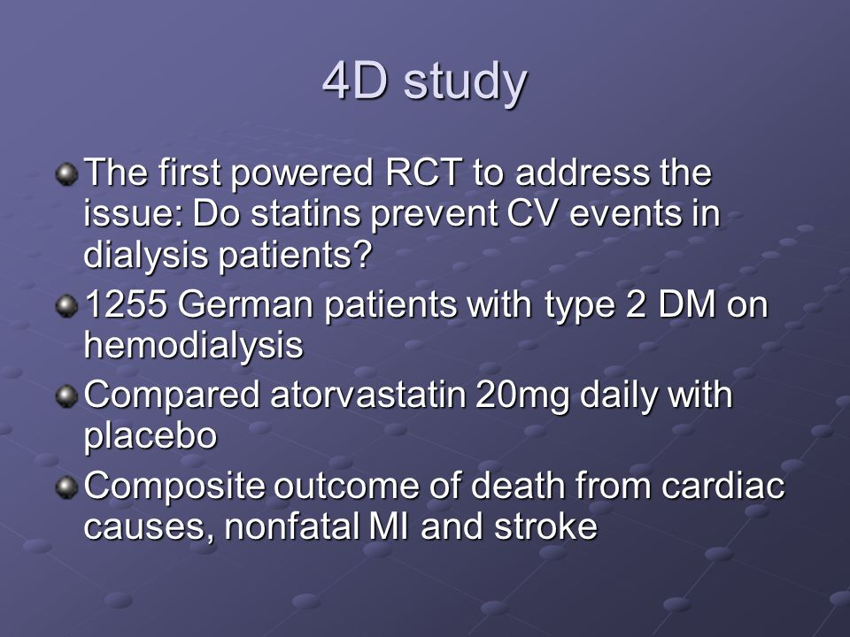 4D study The first powered RCT to address the issue: Do statins prevent CV events in dialysis patients.
